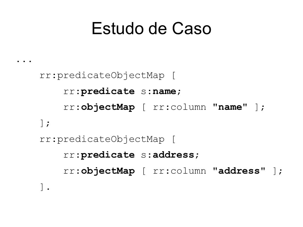 Estudo de Caso ... rr:predicateObjectMap [ rr:predicate s:name;